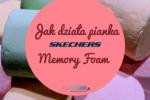 Jak działa pianka Skechers Memory Foam